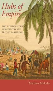 Hubs of Empire: The Southeastern Lowcountry and British Caribbean