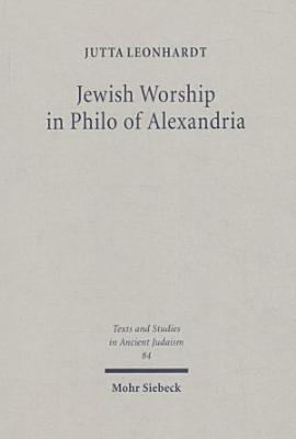 Jewish Worship in Philo of Alexandria