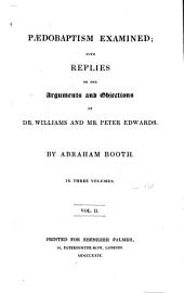 Paedobaptism examined: with replies to the arguments and objections of Dr. Williams and Mr. Peter Edwards, Volume 2