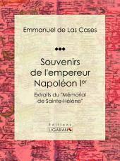 """Souvenirs de l'empereur Napoléon Ier: Extraits du """"Mémorial de Sainte-Hélène"""""""