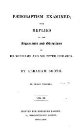 Paedobaptism examined: with replies to the arguments and objections of Dr. Williams and Mr. Peter Edwards, Volume 3