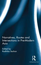 Narratives, Routes and Intersections in Pre-Modern Asia