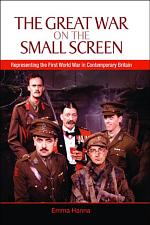 The Great War on the Small Screen: Representing the First World War in Contemporary Britain