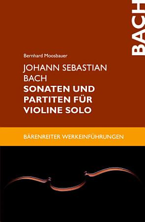 Johann Sebastian Bach  Sonaten und Partiten f  r Violine solo PDF