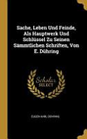 Sache  Leben Und Feinde  ALS Hauptwerk Und Schl  ssel Zu Seinen S  mmtlichen Schriften  Von E  D  hring PDF