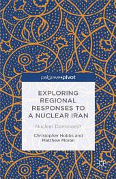 Exploring Regional Responses to a Nuclear Iran: Nuclear Dominoes?