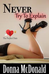 Never Try To Explain (Romantic Comedy, Contemporary Romance, Humor)