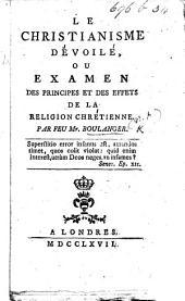 Le Christianisme dévoilé; ou Examen des principes et des effets de la religion chrétienne. Par feu M. Boulanger or rather by Baron P. H. D. von Holbach