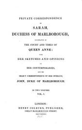 Private Correspondence of Sarah, Duchess of Marlborough: Illustrative of the Court and Times of Queen Anne; with Her Sketches and Opinions of Her Contemporaries, and the Select Correspondence of Her Husband, John, Duke of Marlborough, Volume 1