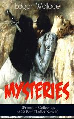 Edgar Wallace Mysteries (Premium Collection of 20 Best Thriller Novels)