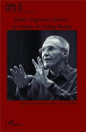 Gestes, fragments, timbres : la musique de György Kurtag