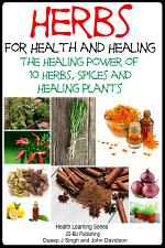 Herbs for Health and Healing - The Healing Power of 10 Herbs, Spices and Healing Plants