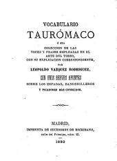 Vocabulario taurómaco: o sea colección de las voces y frases empleadas en el arte del toreo, con su explicación correspondiente