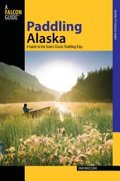 Paddling Alaska: A Guide To The State's Classic Paddling Trips