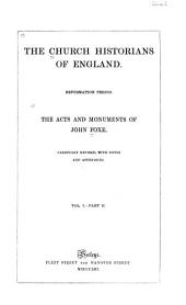 The Church Historians of England: pt.I. The life and defence of John Foxe. Foxe's prefaces to the Acts and monuments, and Kalender of martyrs