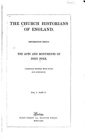 The Church Historians of England  pt I  The life and defence of John Foxe  Foxe s prefaces to the Acts and monuments  and Kalender of martyrs PDF