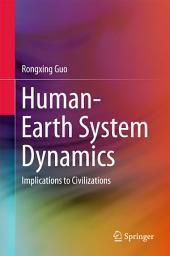 Human-Earth System Dynamics: Implications to Civilizations