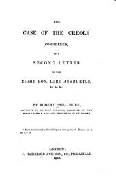The Case of the Creole Considered in a Second Letter to the Right Hon. Lord Ashburton ...