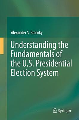 Understanding the Fundamentals of the U S  Presidential Election System