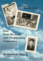 One from the Least and Disappearing Generation- a Memoir of a Depression Era Kid