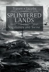 Splintered Lands: Vagabonds and Swine