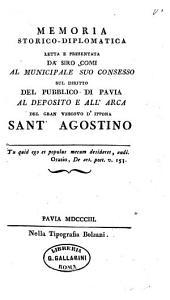 Memoria storico-diplomatica sul diritto del pubblico di Pavia al deposito e all'arca di Sant Agostinio. - Pavia, Bolzani 1803