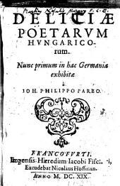 Delitiae poetarum Hungaricorum. Nunc prionum in hac Germania exhibitae a Joh(anne) Philippo Pareo