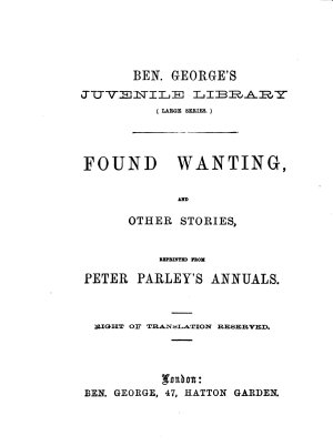 Found wanting  and other stories  repr  from Peter Parley s annuals PDF