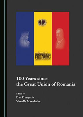 100 Years since the Great Union of Romania PDF