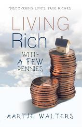 Living Rich with a Few Pennies: Discovering Life's True Riches