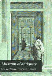 Museum of Antiquity: A Description of Ancient Life: the Employments, Amusements, Customs and Habits, the Cities, Places, Monuments and Tombs, the Literature and Fine Arts of 3,000 Years Ago