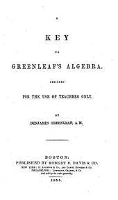 A Key to Greenleaf's Algebra: Designed for the Use of Teachers Only