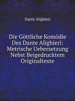 Die G ttliche Kom die Des Dante Alighieri  Metrische Uebersetzung Nebst Beigedrucktem Originaltexte PDF