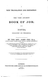 A New Translation and Exposition of the ... Book of Job; with Notes, Explanatory and Philological by John Fry