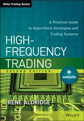 High-Frequency Trading: A Practical Guide to Algorithmic Strategies and Trading Systems, Edition 2
