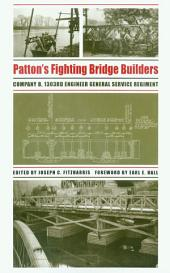 Patton's Fighting Bridge Builders: Company B, 1303rd Engineer General Service Regiment
