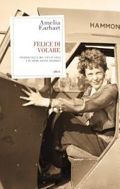Felice Di Volare: Ricordi della mia vita in volo e di altre aviatrici