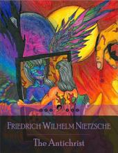 The Antichrist: Friedrich Nietzsche's Criticism of Christianity (Antichristian, Anti-Christian)