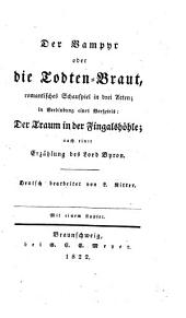 Le vampire. Der Vampyr, oder Die Todten-Braut, romantisches Schauspiel in drei Acten; in Verbindung eines Vorspiels: Der Traum in der Fingalshöhle; nach einer Erzählung des Lord Byron. Deutsch bearbeitet von L. Ritter or rather, translated by him from the play by Charles Nodier, P. F. A. Carmouche and A. F. E. de Jouffroy d'Abbans, based on the tale by J. W. Polidori, originally attributed to Lord Byron , etc