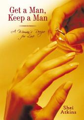 Get a Man, Keep a Man: A Woman's Recipe for Love