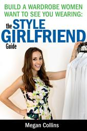 Build a Wardrobe Women Want to See You Wearing: The Style Girlfriend Guide