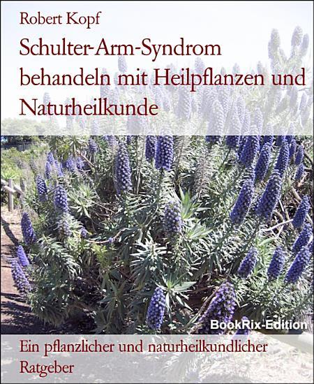 Schulter Arm Syndrom behandeln mit Heilpflanzen und Naturheilkunde PDF
