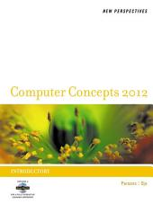 New Perspectives on Computer Concepts 2012: Introductory: Edition 14