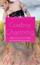 Cowboy Charming: Cowboy Fairytales Book 2