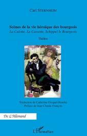 Scènes de la vie héroïque des bourgeois: La Culotte, La Cassette, Schippel le Bourgeois - Théâtre