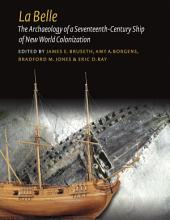 La Belle: The Archaeology of a Seventeenth-Century Vessel of New World Colonization