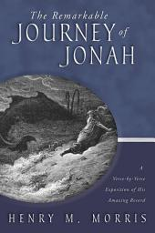 The Remarkable Journey of Jonah: A Scholarly, Conservative Study of His Amazing Record