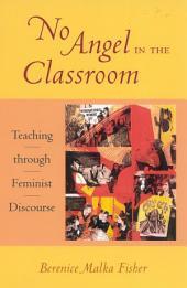 No Angel in the Classroom: Teaching through Feminist Discourse