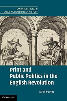 Print and Public Politics in the English Revolution PDF