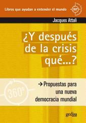 Y después de la crisis… ¿qué?: Propuestas para una nueva democracia mundial